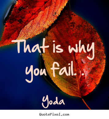 Inspirational quotes - That is why you fail. .