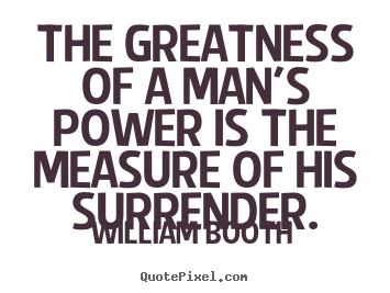 Create your own picture quotes about inspirational - The greatness of a man's power is the measure..