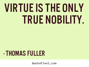 Inspirational sayings - Virtue is the only true nobility.