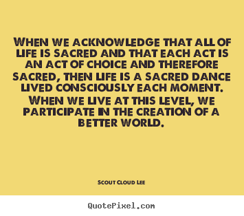Inspirational quotes - When we acknowledge that all of life is..