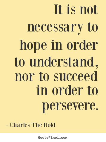 Quotes about inspirational - It is not necessary to hope in order to understand,..