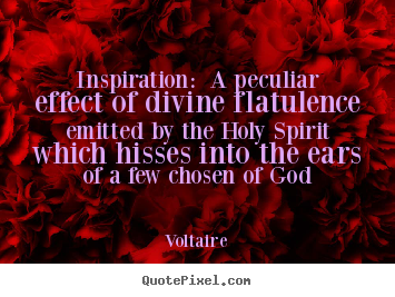 Quotes about inspirational - Inspiration: a peculiar effect of divine flatulence..
