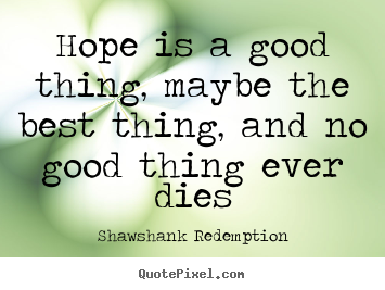 How to design picture quotes about inspirational - Hope is a good thing, maybe the best thing, and no good thing..