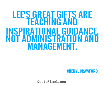 Customize picture quotes about inspirational - Lee's great gifts are teaching and inspirational guidance,..