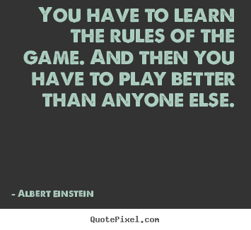 Customize picture quotes about inspirational - You have to learn the rules of the game...