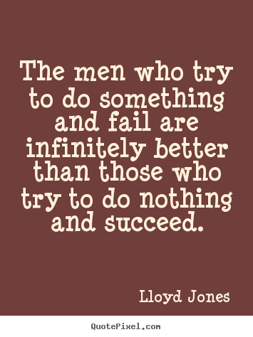 The men who try to do something and fail are.. Lloyd Jones top inspirational quote