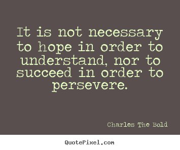 Quote about inspirational - It is not necessary to hope in order to understand,..