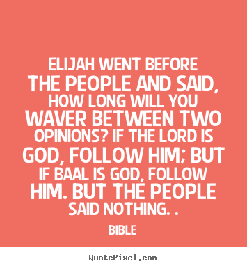 Elijah went before the people and said, how long will.. Bible famous inspirational quote