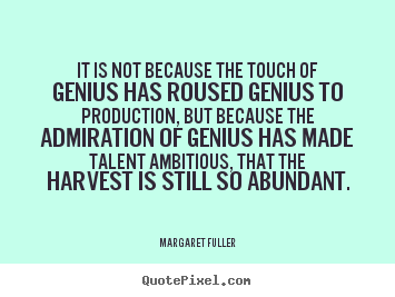 Design image quote about inspirational - It is not because the touch of genius has roused..