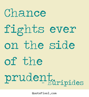 Inspirational quote - Chance fights ever on the side of the prudent.