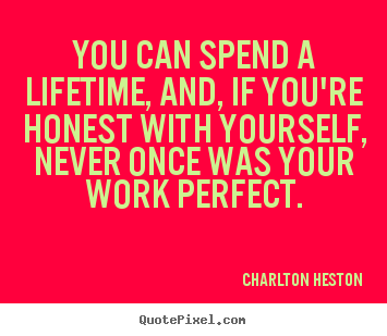 Quotes about inspirational - You can spend a lifetime, and, if you're honest with yourself,..