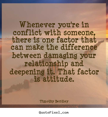 Quotes about inspirational - Whenever you're in conflict with someone, there is one factor..