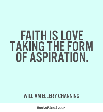 William Ellery Channing picture quotes - Faith is love taking the form of aspiration. - Inspirational sayings