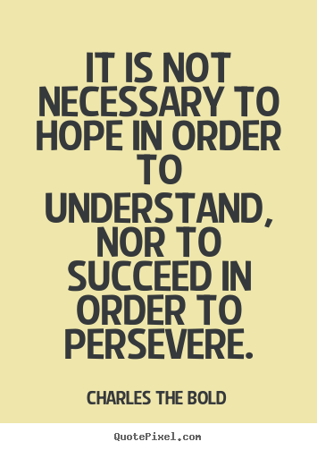 Inspirational quotes - It is not necessary to hope in order to understand,..