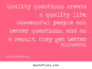 Anthony Robbins picture quotes - Quality questions create a quality life. successful.. - Inspirational quotes