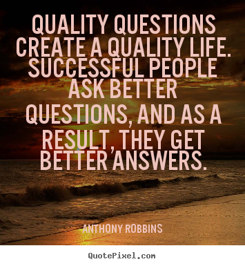 Anthony Robbins picture quotes - Quality questions create a quality life. successful people.. - Inspirational quote