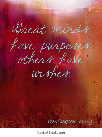 Customize photo quotes about inspirational - Great minds have purposes, others have wishes.