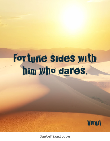 Fortune sides with him who dares. Virgil  inspirational quotes