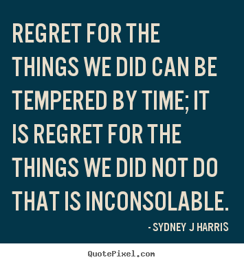 Make picture quotes about inspirational - Regret for the things we did can be tempered by time; it is regret..