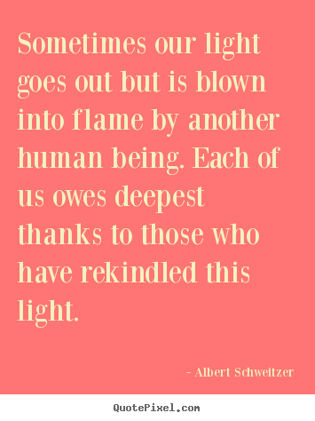 Inspirational quotes - Sometimes our light goes out but is blown into flame..