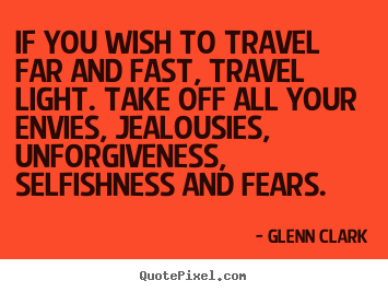 Quotes about inspirational - If you wish to travel far and fast, travel light...