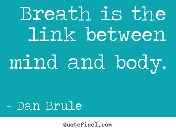 Inspirational quotes - Breath is the link between mind and body.