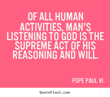 Quote about inspirational - Of all human activities, man's listening to god is the supreme act of..