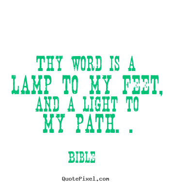 Inspirational quote - Thy word is a lamp to my feet, and a light to my path. .