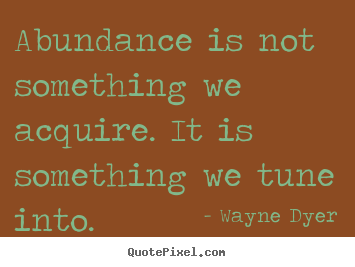 Design custom picture quotes about inspirational - Abundance is not something we acquire. it is something..