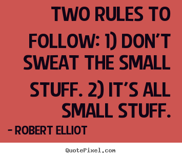 Quotes about inspirational - Two rules to follow: 1) don't sweat the small stuff. 2)..