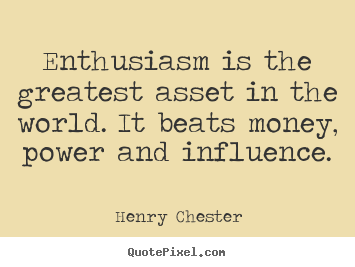 Inspirational quote - Enthusiasm is the greatest asset in the..