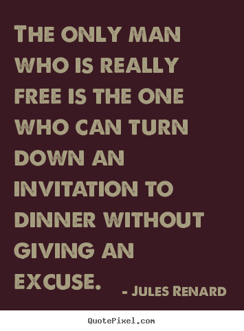 Create picture quotes about inspirational - The only man who is really free is the one who can turn down..
