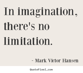 Quotes about inspirational - In imagination, there's no limitation.