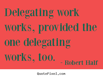 Quotes about inspirational - Delegating work works, provided the one delegating works,..