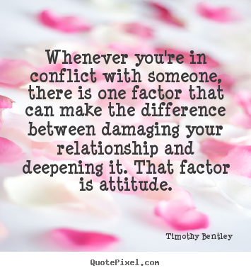 Timothy Bentley picture quotes - Whenever you're in conflict with someone, there is one factor.. - Inspirational quotes