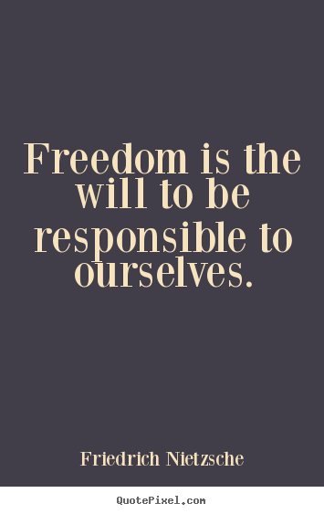 Customize photo quotes about inspirational - Freedom is the will to be responsible to ourselves.