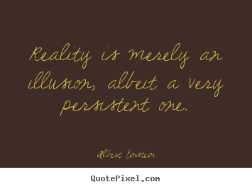Albert Einstein picture quotes - Reality is merely an illusion, albeit a very.. - Inspirational quotes