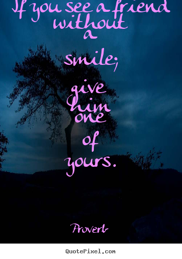 Create your own picture quote about inspirational - If you see a friend without a smile; give him..