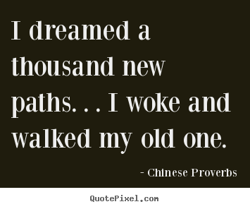 Quotes about inspirational - I dreamed a thousand new paths. . . i woke..