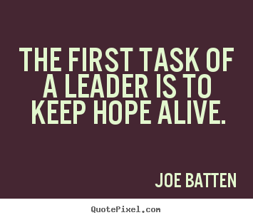 Quotes about inspirational - The first task of a leader is to keep hope alive.