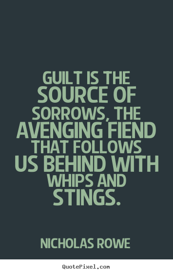 Make personalized pictures sayings about inspirational - Guilt is the source of sorrows, the avenging fiend..
