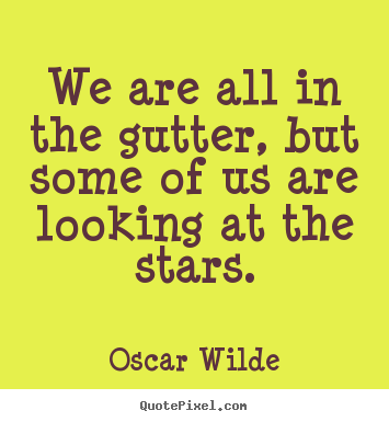 Create poster quotes about inspirational - We are all in the gutter, but some of us are looking at the stars.