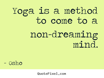 Inspirational quotes - Yoga is a method to come to a non-dreaming mind.