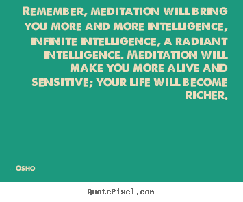 Make custom picture quotes about inspirational - Remember, meditation will bring you more and more..