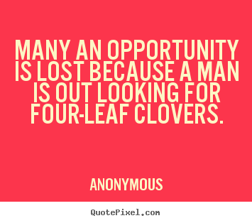 Quote about inspirational - Many an opportunity is lost because a man is out looking for..