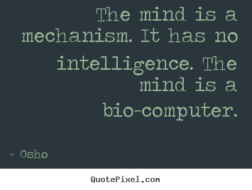 Create graphic picture quotes about inspirational - The mind is a mechanism. it has no intelligence. the mind..