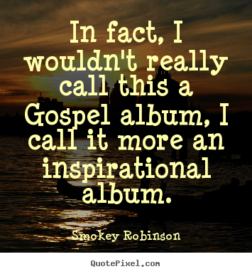 Inspirational quote - In fact, i wouldn't really call this a gospel..
