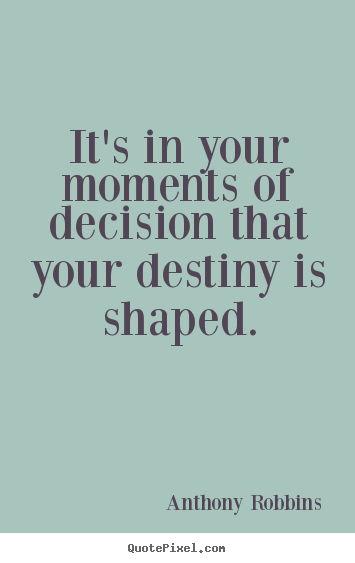Make personalized picture quote about inspirational - It's in your moments of decision that your destiny is shaped.