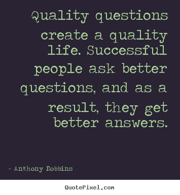 Inspirational quotes - Quality questions create a quality life. successful people..