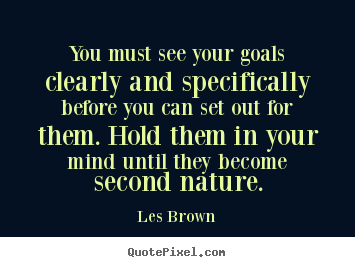 Create your own image quotes about inspirational - You must see your goals clearly and specifically before you can set out..
